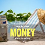 9 Simple Ways To Make Money While Traveling